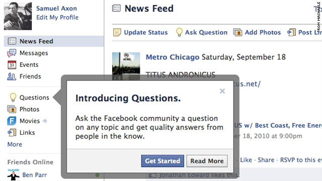 Facebook Questions will allow users to pose questions to the Facebook community, much like Yahoo! Answers.