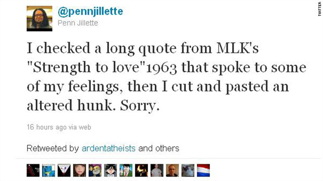 Entertainer Penn Jillette apologizes on Twitter for tweeting a quote that was misattributed to the Rev. Martin Luther King Jr.