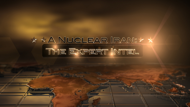 SPECIAL PRESENTATION – A Nuclear Iran: The Expert Intel