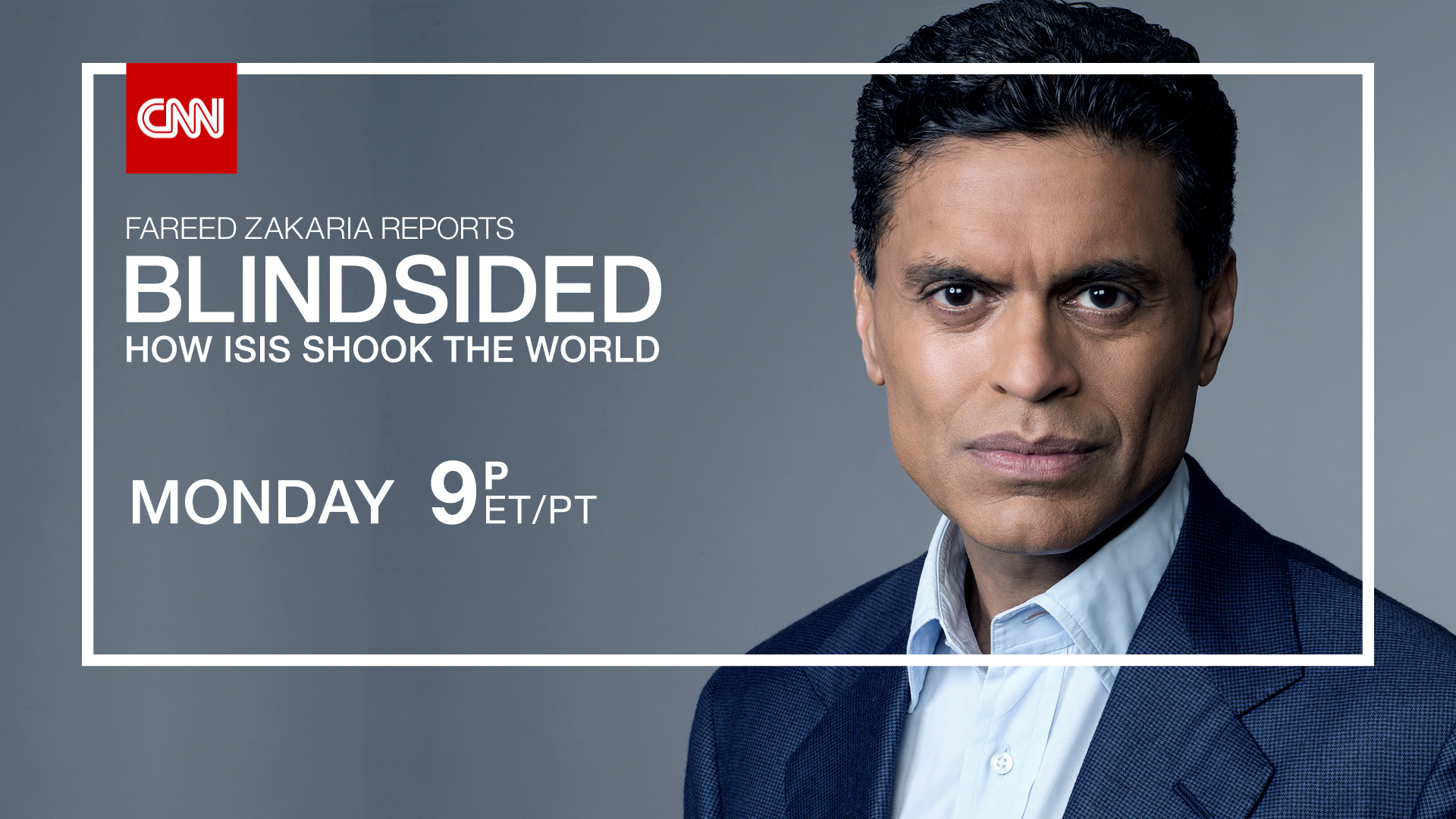 CNN's Fareed Zakaria Hosts 'Blindsided: How ISIS Shook the World' for Monday, May 11