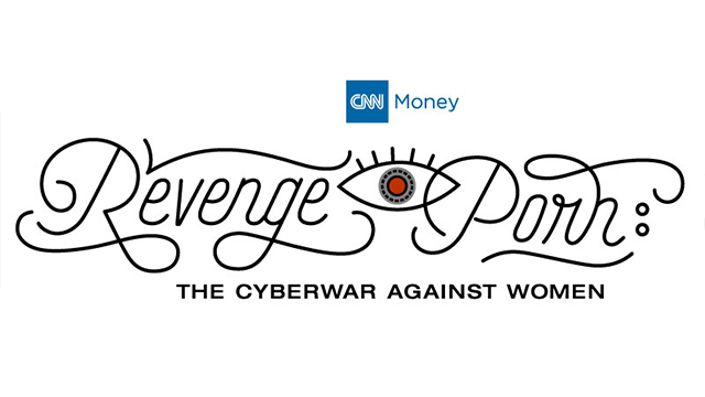 CNNMoney Presents: Revenge Porn – The Cyberwar Against Women