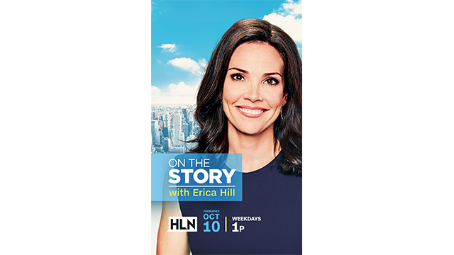 """On the Story with Erica Hill"" – Daily Dayside News Program Premieres Oct. 10 on HLN"