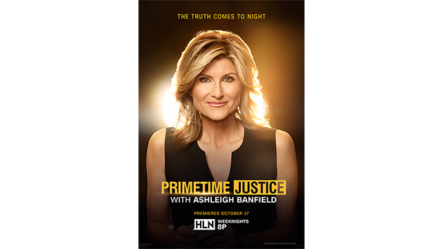 """Primetime Justice with Ashleigh Banfield,"" New Nightly HLN Program, Launches Oct. 17"