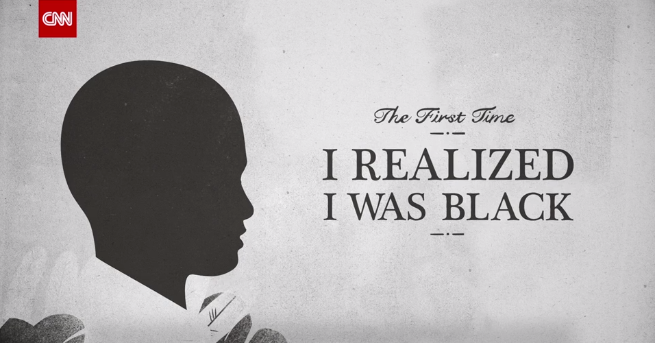 "CNN Presents ""The First Time I Realized I was Black…"""