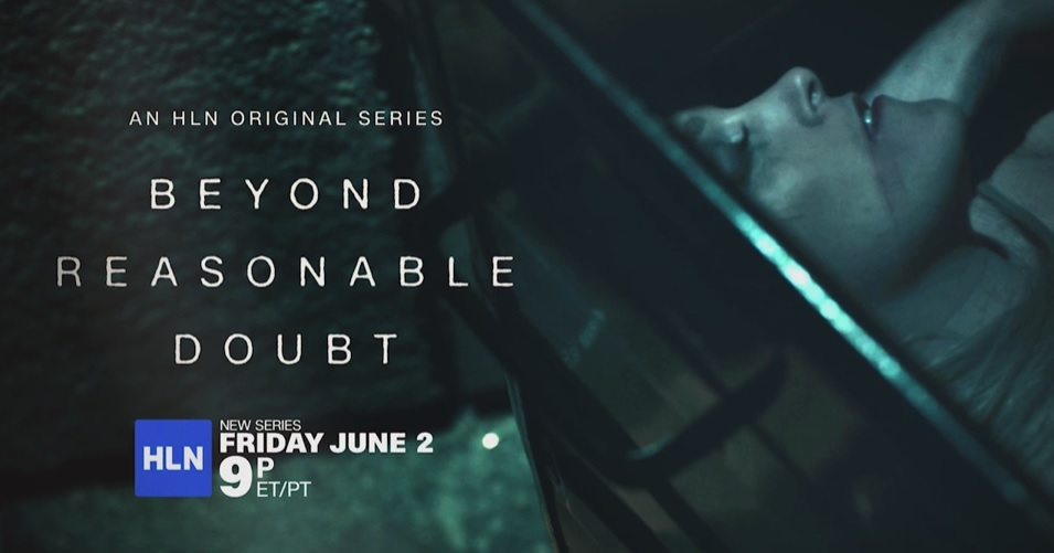 "HLN to premiere true crime series ""Beyond Reasonable Doubt"" on Fri., June 2 at 9PM ET/PT"