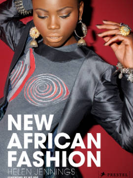 Helen Jennings latest book, New African Fashion, gives a brief history of style and beauty from Africa and profiles the best contemporary designers, models and photographers working today.