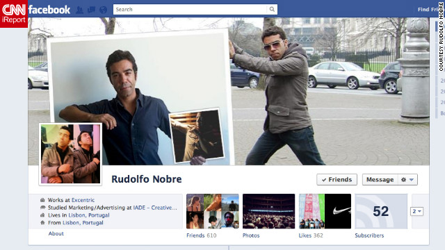 """Disclaimer: <a href='http://ireport.cnn.com/docs/DOC-765134'>I'm a fan of Facebook Timeline</a>,"" writes Rudolfo Nobre of Lisbon, Portugal. He works in digital marketing and social media, so he says he was ""eager to start playing with the cover pic as soon as it came out."" He describes his image as sort of like the film ""Inception"" -- a picture of himself holding up a picture of himself holding up another picture of himself. Nobre says he appreciated Facebook's previous visual simplicity but likes Timeline as well: ""With the cover pic, you now have a canvas that you can use to tell everyone, upfront, a bit of who you are, what you're using Facebook for, or how you're feeling."""