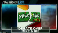 The RidicuList: The debate over 'Mike & Ike'