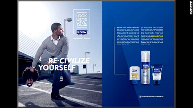 "Nivea's ad campaign titled ""Look Like You Give A Damn"" was also criticized for being racially insensitive. One ad featured an African-American man holding a decapitated head with the tagline ""re-civilize yourself."""