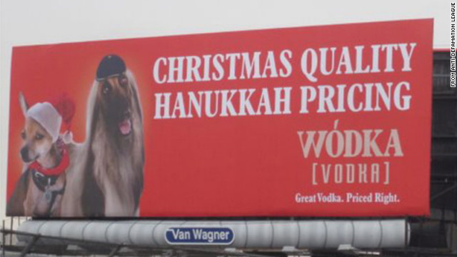 A billboard in New York City promoting the Wodka brand of vodka was removed soon after being posted in 2011 after criticism erupted calling the ad anti-Semitic.