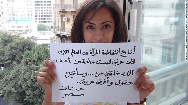 &quot;I am with the uprising of women in the Arab world because my freedom is not a gift from anyone,&quot; wrote Hanan, from Egypt. &quot;I was created free and I will take my rights and impose my freedom.&quot;