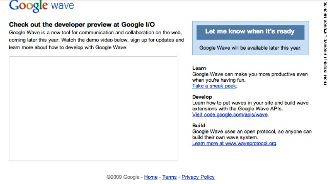 This is a screenshot of messaging site Google Wave as captured in June 2009. The new Google tool opened in May 2009 with <a href='http://www.cnn.com/2010/TECH/web/06/11/ars.google.wave/index.html'>high expectations</a> and hype, as potential users eagerly snapped up the gradually trickling invites to try the service. But over time, users also voiced many mixed reviews. Wave failed to gain traction, and <a href='http://www.cnn.com/2010/TECH/web/08/04/google.wave.end/index.html'>Google decided to shutter it</a>. The site went read-only in January 2012 before the world waved goodbye in April 2012.