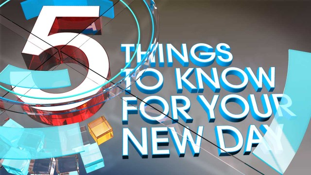 5 Things to Know for Your New Day – Friday, September 13