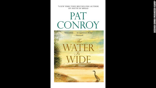 """The Water Is Wide"" is a memoir based on Conroy's experience as the only teacher in a two-room schoolhouse on a poor island off the coast of South Carolina. The book was made into a 1974 movie called ""Conrack"" with Jon Voight."