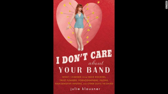 "<a href='http://www.amazon.com/Dont-Care-About-Your-Band/dp/1592405614' target='_blank'>""I Don't Care About Your Band,""</a> by Julie Klausner"