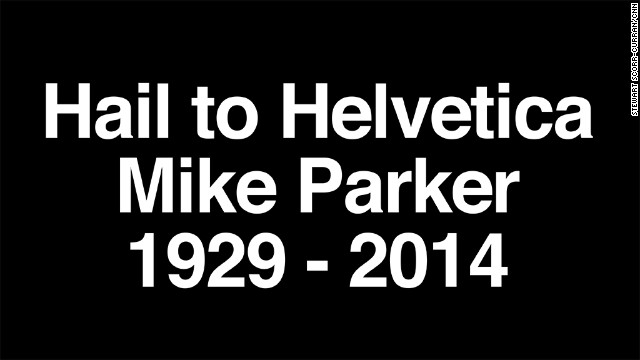 "<a href='http://www.cnn.com/2014/02/27/tech/web/helvetica-typographer-dies/index.html'>Mike Parker</a>, considered the ""godfather"" of the Helvetica font family, died on Sunday, February 23."