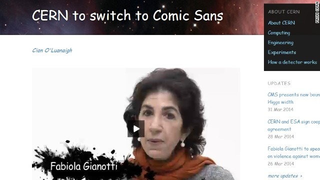 "CERN, the European research organization,<a href='http://home.web.cern.ch/about/updates/2014/04/cern-switch-comic-sans' target='_blank'> announced</a> that all its communications will be displayed from now on in the font Comic Sans, because ""it makes the letters look all round and squishy."""