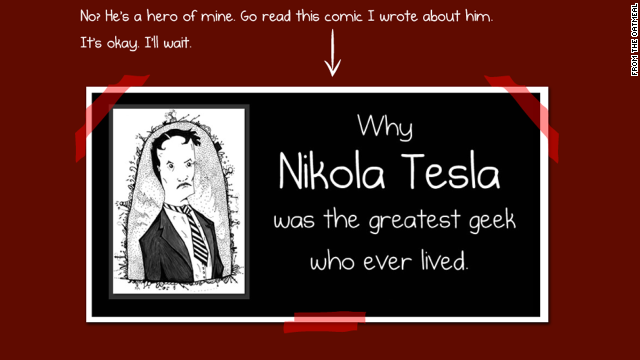 "Inman's <a href='http://theoatmeal.com/comics/tesla' target='_blank'>online paean to Tesla</a> praised him for inventing an alternating-current electrical system but claimed he was overshadowed by rival Thomas Edison, who received credit for inventing the light bulb. ""Without question, Tesla was a genius,"" he wrote."