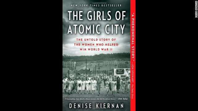"<strong>""The Girls of Atomic City,"" </strong><strong>by Denise Kiernan: </strong>More real-life inspiration from the era: the little-known story of a mystery-shrouded town in Tennessee and its role in ending World World II, as told by the then-young women who were recruited to work there."