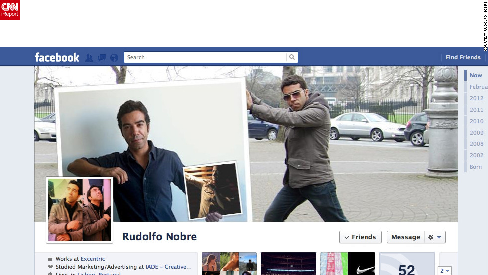 """Disclaimer: <a href=""http://ireport.cnn.com/docs/DOC-765134"">I'm a fan of Facebook Timeline</a>,"" writes Rudolfo Nobre of Lisbon, Portugal. He works in digital marketing and social media, so he says he was ""eager to start playing with the cover pic as soon as it came out."" He describes his image as sort of like the film ""Inception"" -- a picture of himself holding up a picture of himself holding up another picture of himself. Nobre says he appreciated Facebook's previous visual simplicity but likes Timeline as well: ""With the cover pic, you now have a canvas that you can use to tell everyone, upfront, a bit of who you are, what you're using Facebook for, or how you're feeling."""