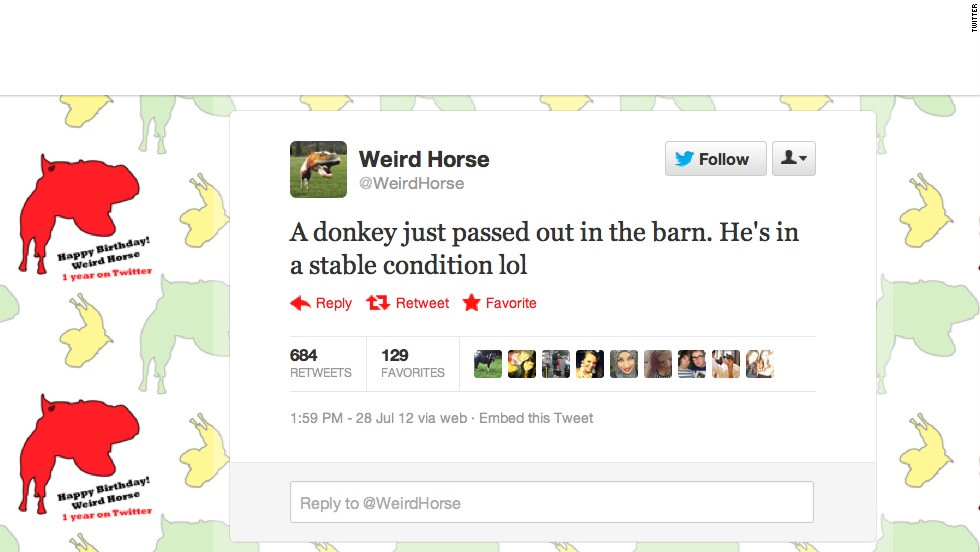 """<a href=""""https://twitter.com/WeirdHorse"""" target=""""_blank"""">@WeirdHorse</a> isn't quite all there. This UK-based account gives Twitter users first-person updates on the life of Weird Horse, a stallion with a knack for accidentally crushing bugs, committing crude acts upon the rest of his farm's population and generally scarring the Twitterverse with unbelievably punny takes on song lyrics. Followers: 136,562"""