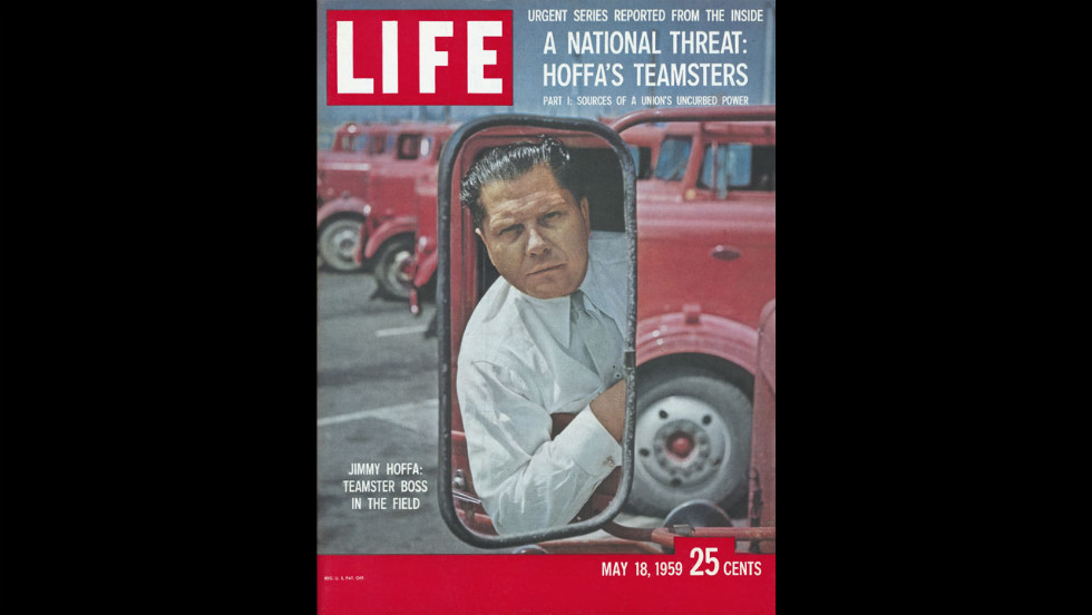 "The Teamsters boss appears on the cover of Life magazine on May 18, 1959. The headline reads, ""A National Threat: Hoffa's Teamsters; Part 1: Sources of a Union's Uncurbed Power."""