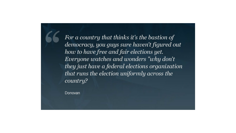 "Read <a href=""http://www.cnn.com/2012/11/06/opinion/ghitis-democracy-election/index.html?hpt=hp_t1_1#comment-701799595"">Donovan's full response</a> to Frida Ghitis' column."