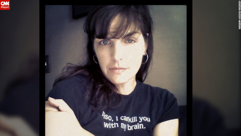 "Dreading her high school reunion, <a href=""http://ireport.cnn.com/docs/DOC-929000"">Jennifer Townsend</a> decided to wear her favorite T-shirt, which reads, ""Also, I can kill you with my brain."" She said she wanted to express her personality. ""And I ended up having fun, which was a genuine surprise to me,"" she said."