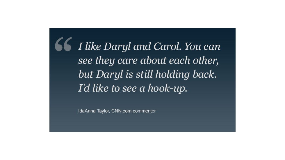 "Rumors of a potential romance between fan favorite Daryl Dixon (Norman Reedus) and Carol Peletier (Melissa McBride) have been cropping up <a href=""http://www.cnn.com/2013/03/07/showbiz/tv/walking-dead-season-3-preview-ew"">all season.</a>"