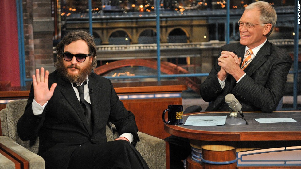 "Watching Joaquin Phoenix appear on ""Letterman"" in 2009 was like watching a train wreck -- it was so hard to watch, but you just couldn't look away. Phoenix had drastically altered his appearance and behaved strangely, as Letterman tried to figure out how to navigate the puzzle before him. It was all an act, though, and <a href=""http://marquee.blogs.cnn.com/2010/09/23/joaquin-phoenix-apologizes-to-letterman/?iref=allsearch"">Phoenix returned to the show in 2010 to apologize. </a>"