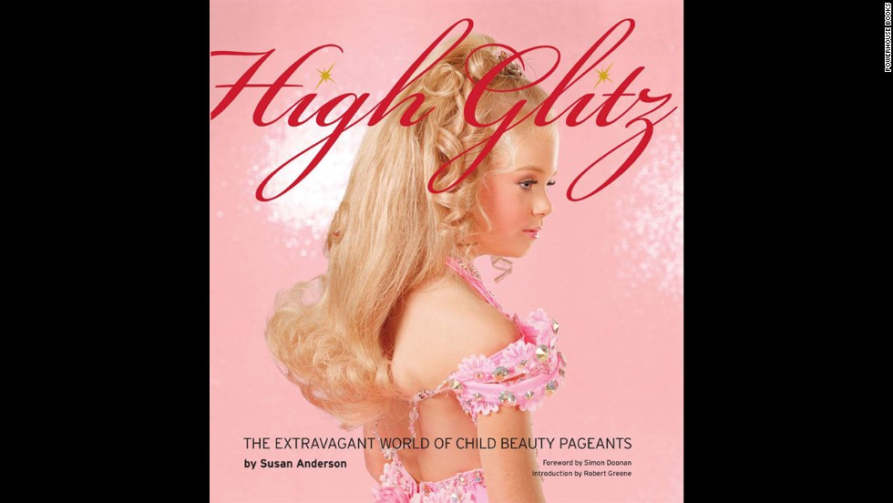 """Susan Anderson's book """"High Glitz: The Extravagant World of Child Beauty Pageants"""" looks at America's obsession with youth, fame and beauty as children, some as young as toddlers, compete in pageants across the country."""