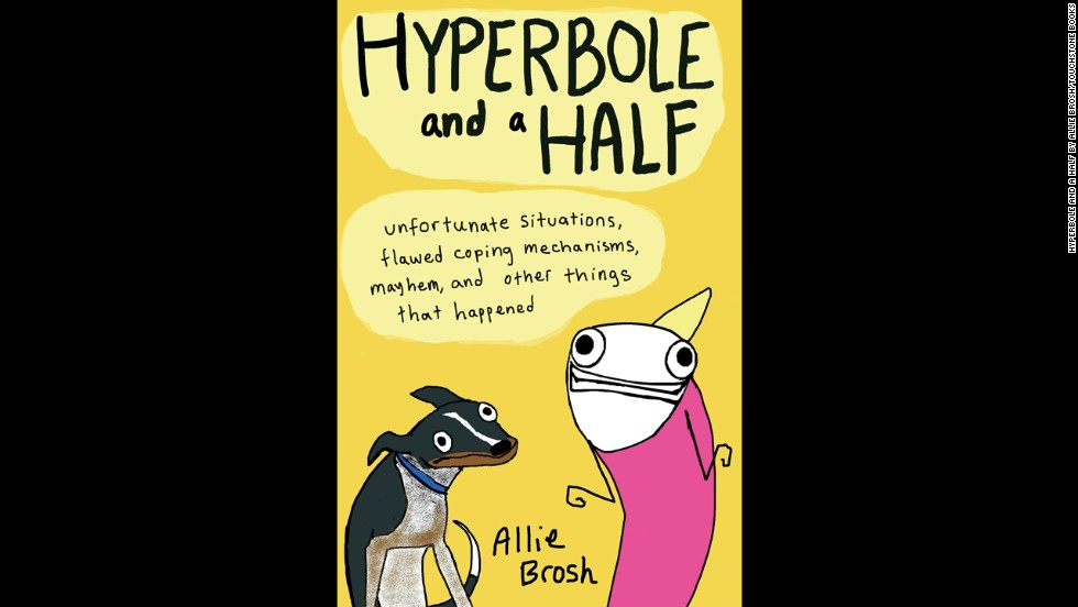 """Brosh published the book, """"Hyperbole and a Half: Unfortunate Situations, Flawed Coping Mechanisms, Mayhem and Other Things That Happened,"""" in October."""