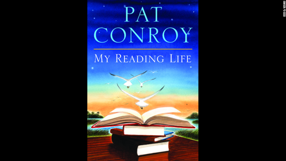 "In ""My Reading Life,"" Conroy shares which books he loves and how reading has defined his life."