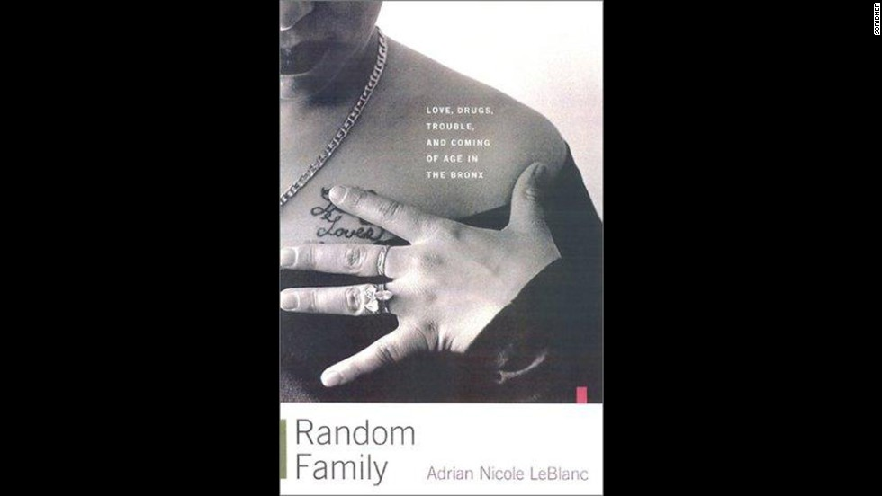 "<a href=""http://www.amazon.com/Random-Family-Drugs-Trouble-Coming/dp/0743254430"" target=""_blank"">""Random Family: Love, Drugs, Trouble and Coming of Age In The Bronx,""</a> by Adrian Nicole LeBlanc"