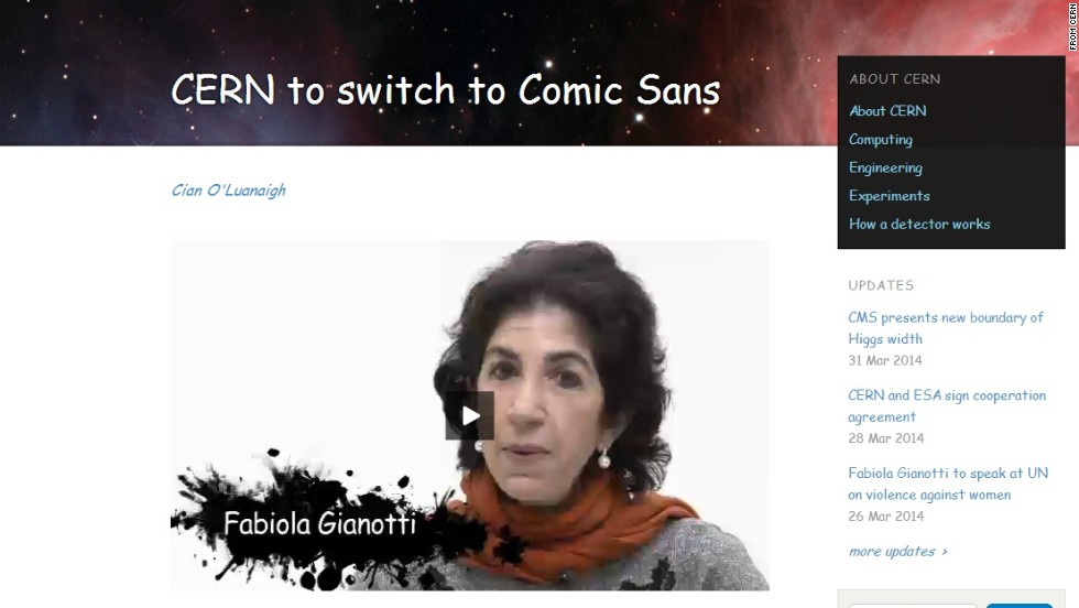 "CERN, the European research organization,<a href=""http://home.web.cern.ch/about/updates/2014/04/cern-switch-comic-sans"" target=""_blank""> announced</a> that all its communications will be displayed from now on in the font Comic Sans, because ""it makes the letters look all round and squishy."""