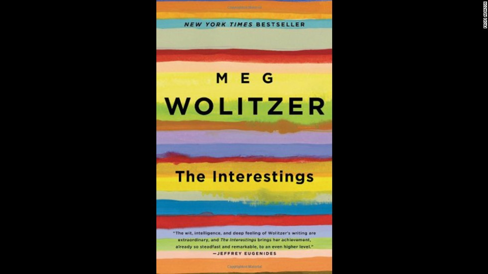 "<strong>""The Interestings,""<strong></strong> by Meg Wolitzer: </strong>Long after the summer of 1974 ends, a group of teens who bond at artsy Camp Spirit-in-the-Woods enter and exit one another's lives in Wolitzer's beautifully crafted, epic novel of friendship and all its joys and heartaches."