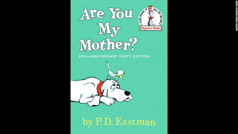 """Are You My Mother?"" by P.D. Eastman. ""'Are You My Mother?' showed love and opportunities were everywhere."" — Denise Thompson"