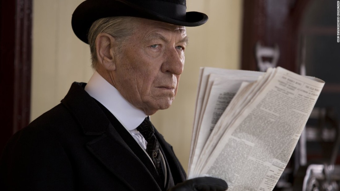 "Sherlock Holmes has been played, brilliantly, by such talents as Nicol Williamson, Jeremy Brett and Benedict, uh, Whatshisname. In ""Mr. Holmes,"" he's much older and played by Ian McKellen, who has to solve a very personal mystery: that of himself, given his deteriorating mind. Bill Condon, who directed McKellen in ""Gods and Monsters,"" helms the production. It opened July 17."
