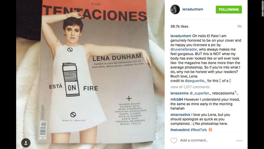 "In March 2016, Dunham at first <a href=""http://www.cnn.com/2016/03/01/entertainment/lena-dunham-tentaciones-photoshop-feat/"">criticized the newspaper El Pais</a> for what she believed were Photoshop alterations of a photograph of her. When the paper said it had used an unretouched image, she backed off."