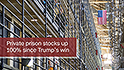 Private prison stocks up 100% since Trump's win
