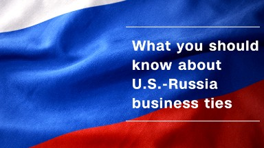 Here's what you should know about U.S.-Russia business ties