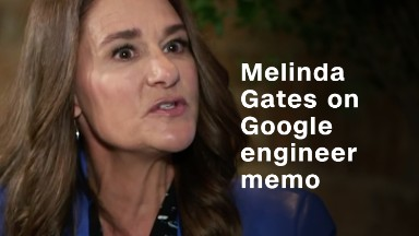 Melinda Gates: 'Sad' and 'outraged' at Google engineer memo