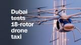 Dubai tests 18-rotor drone taxi