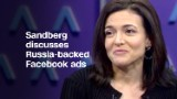 Sheryl Sandberg: Facebook 'angry, upset' about Russia-backed ads
