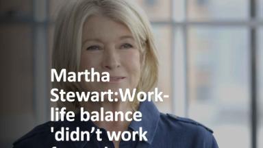 Martha Stewart: Work-life balance 'didn't work for me'