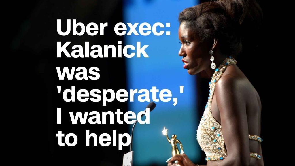 Uber exec: Kalanick was 'desperate,' I wanted to help