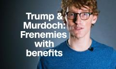 Murdoch and Trump: Frenemies with benefits