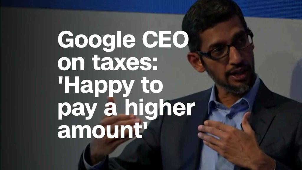 Google CEO on taxes: 'We are happy to pay a higher amount'