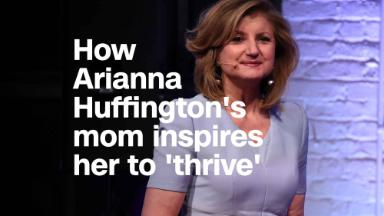 How Arianna Huffington's mom inspires her to live a 'thriving' life