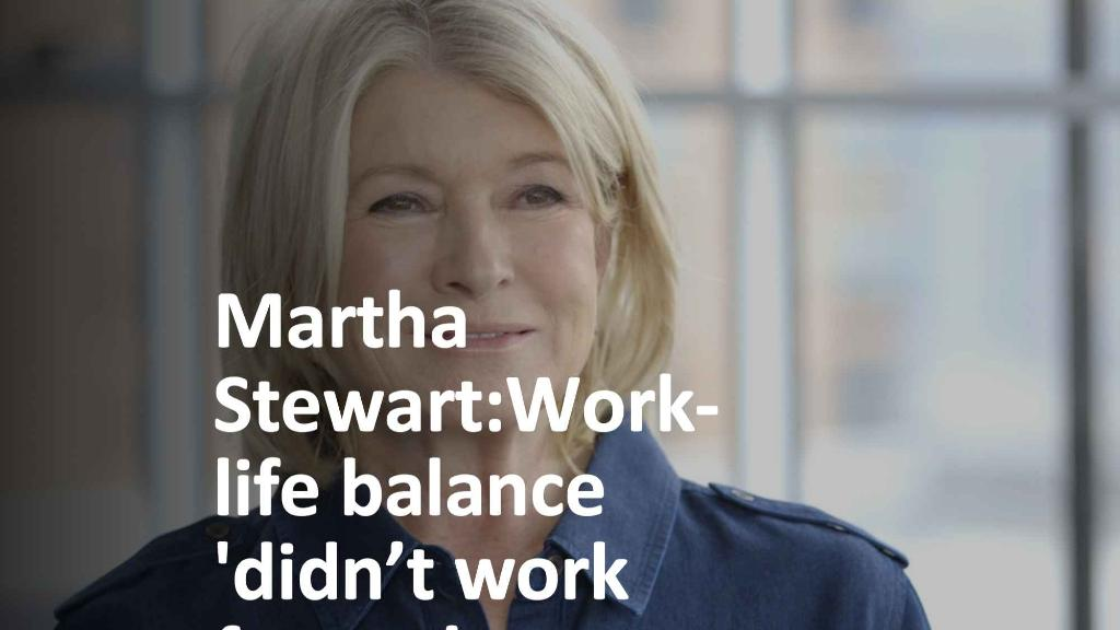 Martha Stewart: Work-life balance 'didn't work for me'